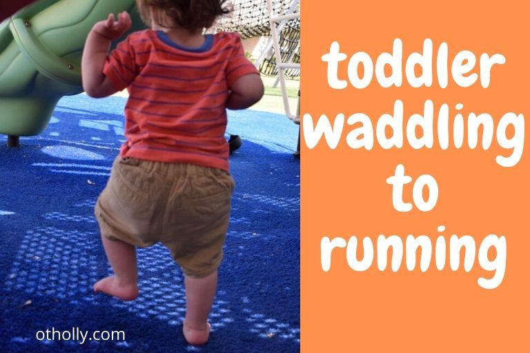 toddler waddling not running
